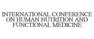 mark for INTERNATIONAL CONFERENCE ON HUMAN NUTRITION AND FUNCTIONAL MEDICINE, trademark #85905252