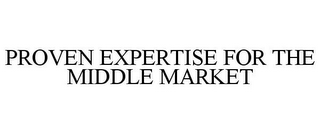 mark for PROVEN EXPERTISE FOR THE MIDDLE MARKET, trademark #85905386