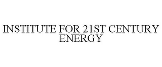 mark for INSTITUTE FOR 21ST CENTURY ENERGY, trademark #85905500