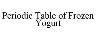 mark for PERIODIC TABLE OF FROZEN YOGURT, trademark #85906151