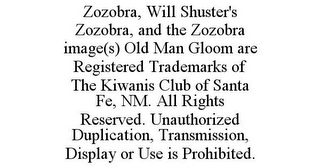 mark for ZOZOBRA, WILL SHUSTER'S ZOZOBRA, AND THE ZOZOBRA IMAGE(S) OLD MAN GLOOM ARE REGISTERED TRADEMARKS OF THE KIWANIS CLUB OF SANTA FE, NM. ALL RIGHTS RESERVED. UNAUTHORIZED DUPLICATION, TRANSMISSION, DISPLAY OR USE IS PROHIBITED., trademark #85907566