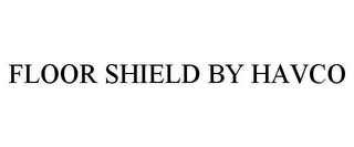 mark for FLOOR SHIELD BY HAVCO, trademark #85907603