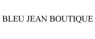 mark for BLEU JEAN BOUTIQUE, trademark #85907639