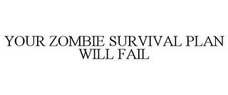 mark for YOUR ZOMBIE SURVIVAL PLAN WILL FAIL, trademark #85907871
