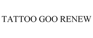 mark for TATTOO GOO RENEW, trademark #85908737