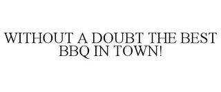 mark for WITHOUT A DOUBT THE BEST BBQ IN TOWN!, trademark #85908773