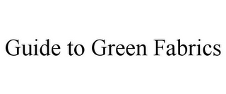 mark for GUIDE TO GREEN FABRICS, trademark #85909406