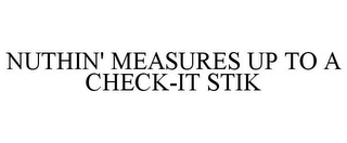mark for NUTHIN' MEASURES UP TO A CHECK-IT STIK, trademark #85910074