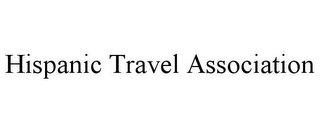 mark for HISPANIC TRAVEL ASSOCIATION, trademark #85910398