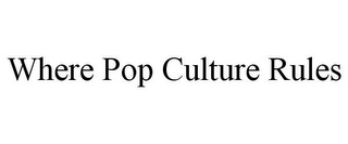 mark for WHERE POP CULTURE RULES, trademark #85910656