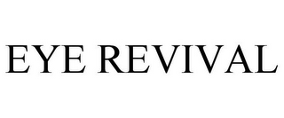 mark for EYE REVIVAL, trademark #85910835