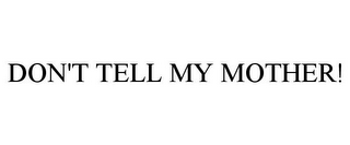 mark for DON'T TELL MY MOTHER!, trademark #85911119