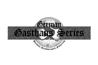 mark for GERMAN GASTHAUS SERIES HEAVILY HANDSCRAPED FLOORING, trademark #85911203