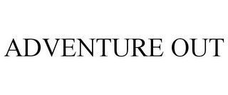 mark for ADVENTURE OUT, trademark #85911518
