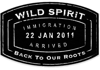 mark for WILD SPIRIT IMMIGRATION 22 JAN 2011 ARRIVED BACK TO OUR ROOTS, trademark #85911630
