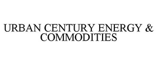 mark for URBAN CENTURY ENERGY & COMMODITIES, trademark #85911715
