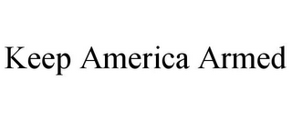mark for KEEP AMERICA ARMED, trademark #85911998