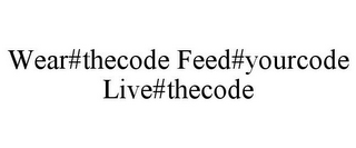 mark for WEAR#THECODE FEED#YOURCODE LIVE#THECODE, trademark #85912860