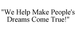"mark for ""WE HELP MAKE PEOPLE'S DREAMS COME TRUE!"", trademark #85912928"