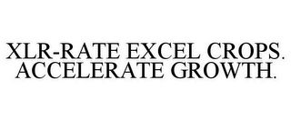 mark for XLR-RATE EXCEL CROPS. ACCELERATE GROWTH., trademark #85913392