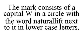 mark for THE MARK CONSISTS OF A CAPITAL W IN A CIRCLE WITH THE WORD NATURALLIFT NEXT TO IT IN LOWER CASE LETTERS., trademark #85913682