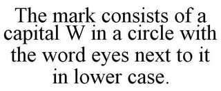 mark for THE MARK CONSISTS OF A CAPITAL W IN A CIRCLE WITH THE WORD EYES NEXT TO IT IN LOWER CASE., trademark #85913709