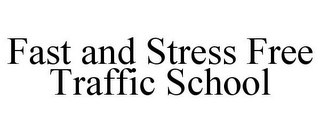 mark for FAST AND STRESS FREE TRAFFIC SCHOOL, trademark #85913866