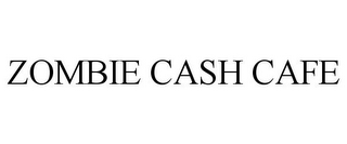 mark for ZOMBIE CASH CAFE, trademark #85914330