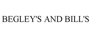 mark for BEGLEY'S AND BILL'S, trademark #85914577