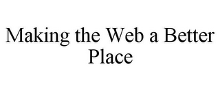 mark for MAKING THE WEB A BETTER PLACE, trademark #85914639