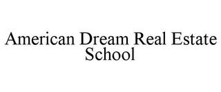 mark for AMERICAN DREAM REAL ESTATE SCHOOL, trademark #85914854
