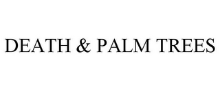 mark for DEATH & PALM TREES, trademark #85915143
