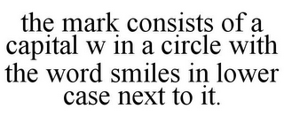 mark for THE MARK CONSISTS OF A CAPITAL W IN A CIRCLE WITH THE WORD SMILES IN LOWER CASE NEXT TO IT., trademark #85915431