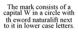 mark for THE MARK CONSISTS OF A CAPITAL W IN A CIRCLE WITH TH EWORD NATURALIFT NEXT TO IT IN LOWER CASE LETTERS., trademark #85915811