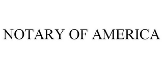 mark for NOTARY OF AMERICA, trademark #85915819