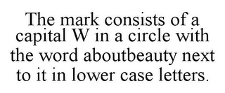 mark for THE MARK CONSISTS OF A CAPITAL W IN A CIRCLE WITH THE WORD ABOUTBEAUTY NEXT TO IT IN LOWER CASE LETTERS., trademark #85915927