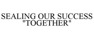 "mark for SEALING OUR SUCCESS ""TOGETHER"", trademark #85916306"