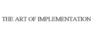 mark for THE ART OF IMPLEMENTATION, trademark #85917685