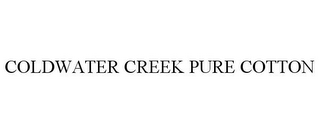 mark for COLDWATER CREEK PURE COTTON, trademark #85918181