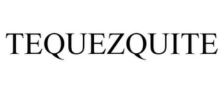 mark for TEQUEZQUITE, trademark #85918299