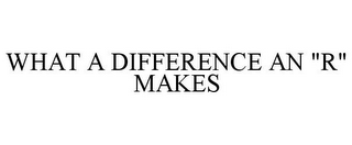 "mark for WHAT A DIFFERENCE AN ""R"" MAKES, trademark #85919084"