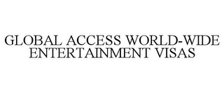 mark for GLOBAL ACCESS WORLD-WIDE ENTERTAINMENT VISAS, trademark #85919499