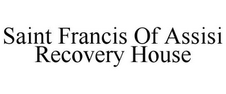 mark for SAINT FRANCIS OF ASSISI RECOVERY HOUSE, trademark #85919597