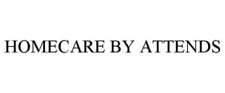 mark for HOMECARE BY ATTENDS, trademark #85920121