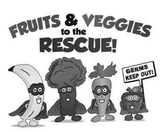 mark for FRUITS & VEGGIES TO THE RESCUE! GERMS KEEP OUT!, trademark #85920292