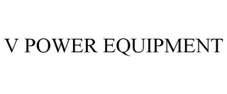 mark for V POWER EQUIPMENT, trademark #85921010