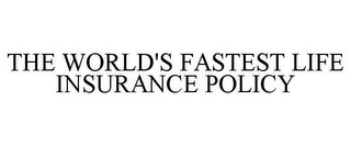 mark for THE WORLD'S FASTEST LIFE INSURANCE POLICY, trademark #85921702