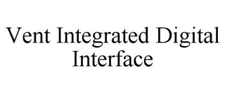 mark for VENT INTEGRATED DIGITAL INTERFACE, trademark #85921716