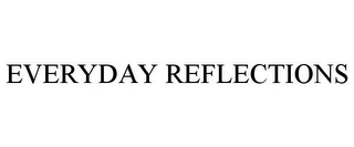 mark for EVERYDAY REFLECTIONS, trademark #85921748