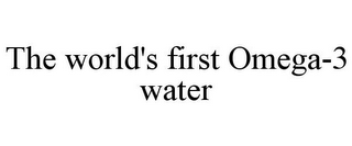 mark for THE WORLD'S FIRST OMEGA-3 WATER, trademark #85921890